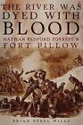 The River Was Dyed with Blood: Nathan Bedford Forrest and Fort Pillow by Brian Steel Wills (Hardback, 2014)