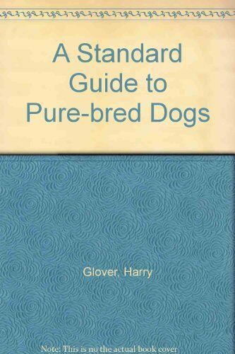 A Standard Guide to Pure-bred Dogs,Harry Glover