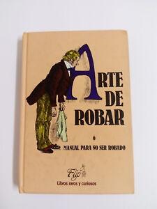 ARTE DE ROBAR O Manual para no ser robado LIBROS RAROS Y CURIOSOS 1990