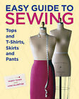 Easy Guide to Sewing Tops and T-shirts, Skirts and Pants by Marcy Tilton, Lynn MacIntyre (Hardback, 2009)