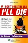 If I Don't Pass the Bar I'll Die: 73 Ways to Keep Stress and Worry from Affecting Your Performance on the Bar Exam by Rosemary La Puma (Paperback / softback, 2008)