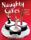 Naughty Cakes: Step-by-Step Recipes for 19 Fabulous Fun Cakes by Debbie Brown (Hardback, 2005)