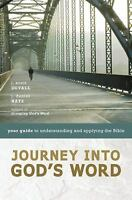 Journey into God's Word : Your Guide to Understanding and Applying the Bible...