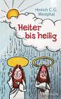 Heiter bis heilig von Hinrich C. G. Westphal (2015, Kunststoffeinband)
