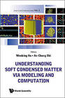 Understanding Soft Condensed Matter Via Modeling and Computation by World Scientific Publishing Co Pte Ltd (Hardback, 2010)