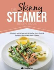 The Skinny Steamer Recipe Book : Delicious Healthy, Low Calorie, Low Fat Steam Cooking Recipes under 300, 400 and 500 Calories by Cooknation (2014, Paperback)