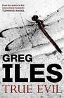 True Evil by Greg Iles (Hardback, 2007)