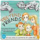 Pretend Friends: A Story About Schizophrenia and Other Illnesses That Can Cause Hallucinations by Alice Hoyle (Hardback, 2015)