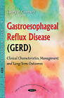 Gastroesophageal Reflux Disease (GERD): Clinical Characteristics, Management & Long-Term Outcomes by Nova Science Publishers Inc (Paperback, 2016)