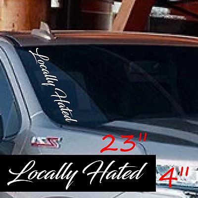 "LOCALLY HATED 24/"" Vertical Windshield VINYL DECAL Sticker Diesel Truck Car Turbo"
