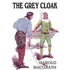 The Grey Cloak by Harold Macgrath (Paperback / softback, 2012)