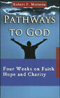 Pathways to God: Four Weeks on Faith Hope and Charity by Bishop Robert F. Morneau (Paperback, 2008)