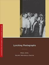 Defining Moments in American Photography Ser.: Lynching Photographs by Shawn Michelle Smith and Dora Apel (2008, Perfect)