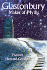 Glastonbury: Maker of Myths by Frances Howard-Gordon (Paperback, 2010)