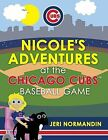 Nicole's Adventures at the Chicago Cubs Baseball Game by Jeri Normandin (Paperback / softback, 2014)