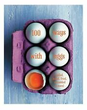 100 Ways with Eggs : Boiled, Baked, Fried, Scrambled and More! (2016)