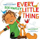Every Little Thing: Based on the Song 'Three Little Birds' by Bob Marley by Cedella Marley, Bob Marley (Board book, 2015)