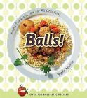 Balls!: Round the World Fare for All Occasions by Angela Murills (Paperback / softback, 2010)