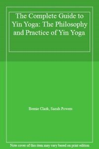 the complete guide to yin yoga the philosophy  clark
