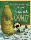 If You Ever Want to Bring an Alligator to School, Don't! by Elise Parsley (Hardback, 2015)