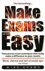 Make Exams Easy: Learn Time-proven Exam Techniques, Boost Your Confidence and Results, Understand What Examiners Look for by Mike Evans (Paperback, 2000)