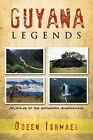 Guyana Legends: Folk Tales of the Indigenous Amerindians by Odeen Ishmael (Paperback / softback, 2011)