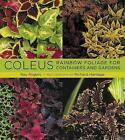 Coleus: Rainbow Foliage for Containers and Gardens by Ray Rogers (Hardback, 2008)