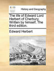 The Life of Edward Lord Herbert of Cherbury. Written by Himself. the Third Edition. by Edward Herbert (Paperback / softback, 2010)