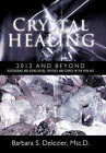 Crystal Healing: 2012 and Beyond Discovering and Using Rocks, Crystals and Stones in the New Age by Barbara S DeLozier Msc D (Paperback / softback, 2011)