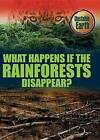 What Happens If the Rain Forests Disappear? by Mary Colson (Hardback, 2015)