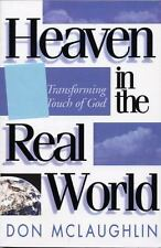 Heaven in the Real World : The Transforming Touch of God by Don McLaughlin...