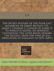 The Secret History of the Four Last Monarchs of Great Britain, Viz., James I, Charles I, Charles II, James II to Which Is Added, an Appendix Containing the Later Reign Ofjames the Second, from the Time of His Abdication of England to 1691 (1691) by R B (Paperback / softback, 2011)