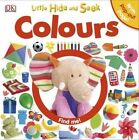 Little Hide and Seek Colours by DK (Board book, 2014)