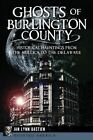 Ghosts of Burlington County: Historical Hauntings from the Mullica to the Delaware by Jan Lynn Bastien (Paperback / softback, 2014)