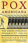 Pox Americana: The Great Smallpox Epidemic of 1775-82 by Elizabeth A Fenn (Paperback / softback, 2002)