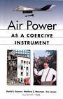 Air Power as a Coercive Instrument by Eric V. Larson, Daniel L. Byman, Matthew C. Waxman (Paperback, 1999)