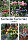 Container Gardening by Kathy Brown (Paperback, 2011)