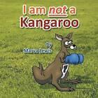 I Am Not a Kangaroo by Marva Lewis (Paperback / softback, 2013)
