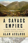 A Savage Empire: Trappers, Traders, Tribes, and the Wars That Made America by Alan Axelrod (Hardback, 2011)