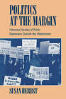 Politics at the Margin: Historical Studies of Public Expression outside the Mainstream by Susan Herbst (Paperback, 1994)