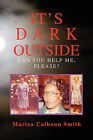 It's Dark Outside: Can You Help Me, Please? by Mariea Calhoun Smith (Paperback / softback, 2011)