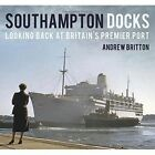 Southampton Docks: Looking Back at Britain's Premier Port by Andrew Britton (Paperback, 2014)