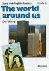 Start with English Readers: Grade 6: The World Around Us by D. H. Howe, Rosemary Border, Felicity Hopkins (Paperback, 1984)