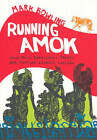 Running Amok: When News Deadlines, Family and Foreign Affairs Collide by Mark Bowling (Paperback, 2006)
