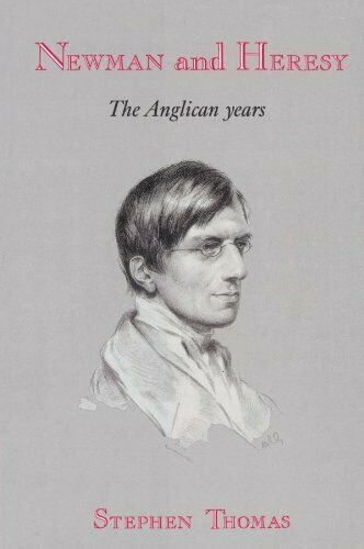 Newman and Heresy: The Anglican Years, Thomas, Stephen 9780521522137 New,,
