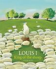 Louis I, King of the Sheep by Olivier Tallec (2015, Picture Book)