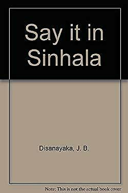 Say It in Sinhala by Disanayaka, J. B.
