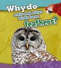 Why Do Owls and Other Birds Have Feathers? by Holly Beaumont (Paperback, 2016)