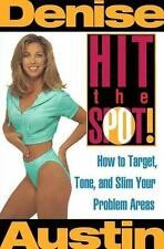 Hit the Spot : How to Target, Tone, and Slim Your Problem Areas by Denise...
