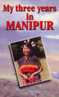 My Three Years in Manipur by Ethel St.Clair Grimwood (Paperback, 1996)